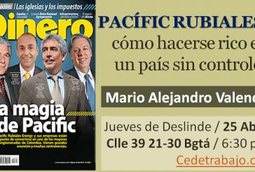PACIFIC RUBIALES: CÓMO HACERSE RICO EN UN PAÍS SIN CONTROLES.