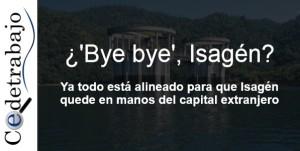 ¿'Bye bye', Isagén?