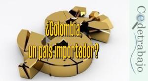 ¿Colombia, un país importador?