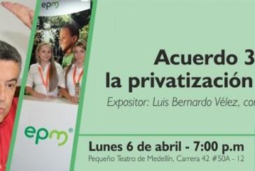 El Acuerdo 300: la privatización de EPM, Tertulia de Cedetrabajo en abril a cargo de   Luis Bernardo Vélez, Concejal de Medellín
