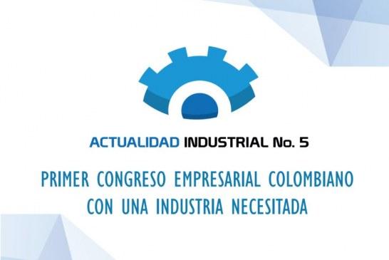 (Actualidad Industrial #5) Primer congreso empresarial colombiano con una industria necesitada
