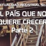 (Actualidad Industrial #8) El país que no quiere crecer: Parte 2