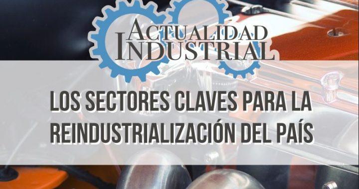 (Actualidad Industrial #10) Los sectores económicos que serán vitales para la producción industrial en el próximo gobierno